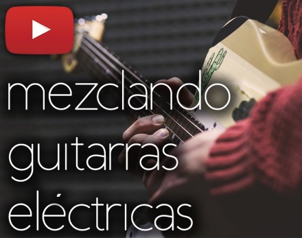 Mezclar guitarras eléctricas | Videotutorial
