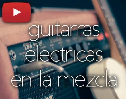 Cómo mezclar Guitarras Eléctricas en 3 sencillos pasos