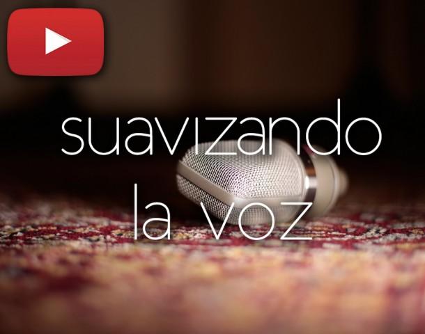 SUAVIZAR la VOZ para una escucha AGRADABLE | Estudio Durango