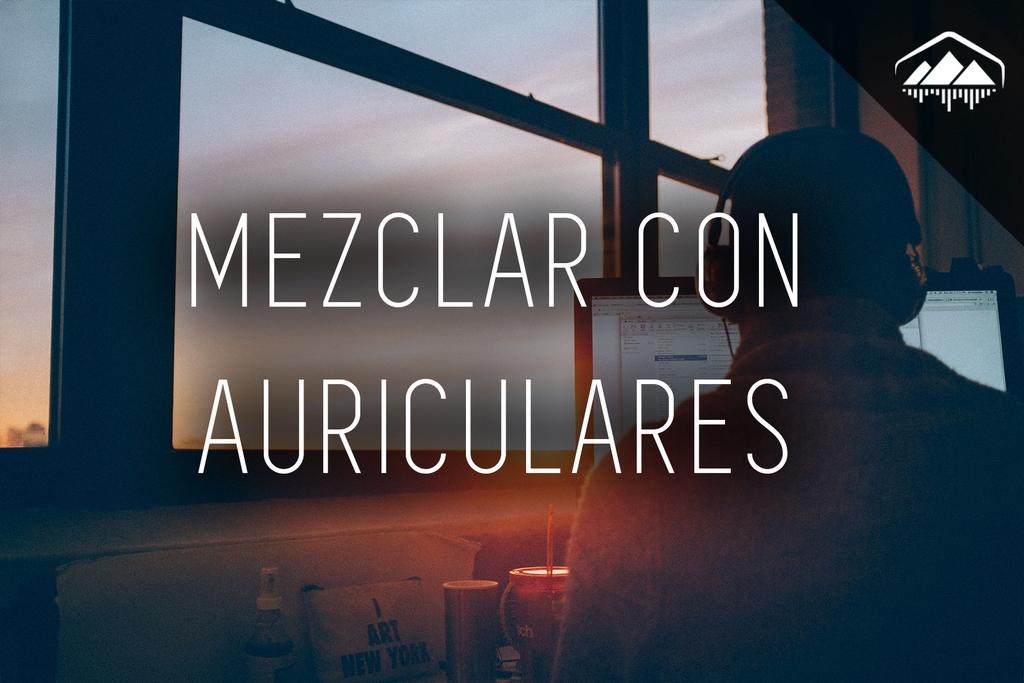 MEZCLAR CON AURICULARES