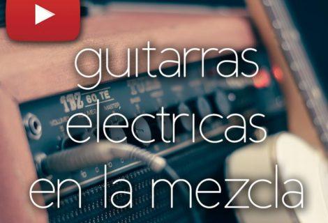 Cómo mezclar Guitarras Eléctricas