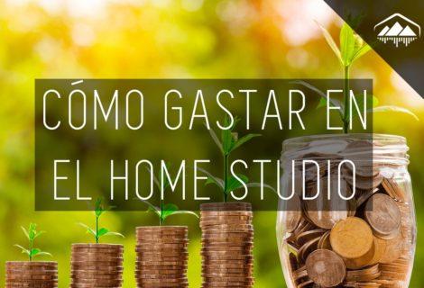 Cómo gastar tu dinero en el HOME STUDIO